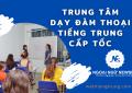 Trung tâm dạy đàm thoại tiếng trung cấp tốc