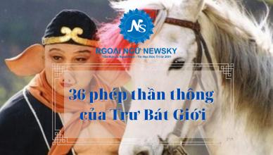 36-phep-than-thong-cua-tru-bat-gioi-newsky