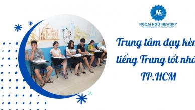 Trung tâm dạy kèm tiếng Trung tốt nhất TP.HCM