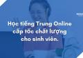 Học tiếng Trung Online cấp tốc chất lượng cho sinh viên.