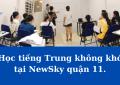 Học tiếng Trung không khó tại NewSky quận 11.