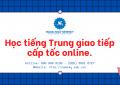 Học tiếng Trung giao tiếp cấp tốc online